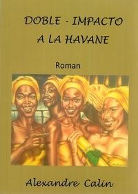 Alexandre Calin - Doble impacto à la Havane.