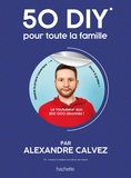 Alexandre Calvez - 50 DIY pour toute la famille.