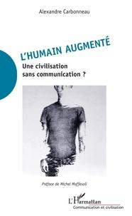 Alexandre Carbonneau - L'humain augmenté - Une civilisation sans communication ?.