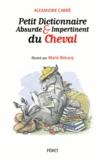Alexandre Carré - Petit dictionnaire absurde et impertinent du cheval.