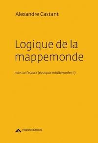 Alexandre Castant - Logique de la mappemonde - Notes sur l'espace (pourquoi méditerranéen ?).