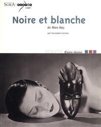 Alexandre Castant - Noire et blanche de Man Ray.