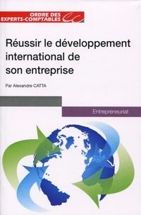 Alexandre Catta - Réussir le développement international de son entreprise.