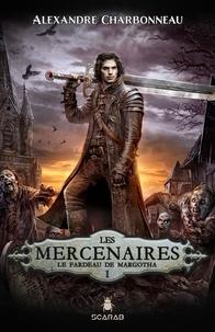 Alexandre Charbonneau - Les mercenaires Tome 1 : Le fardeau de Margotha.