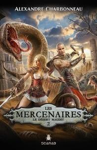 Alexandre Charbonneau - Les mercenaires Tome 2 : Le désert maudit.