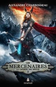 Alexandre Charbonneau - Les mercenaires Tome 3 : La caverne des reclus.
