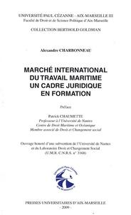 Alexandre Charbonneau - Marché international du travail maritime un cadre juridique en formation.