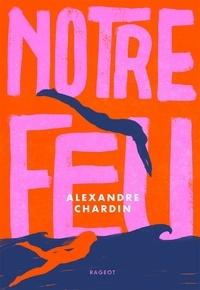 Alexandre Chardin - Notre feu.