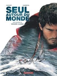 Alexandre Chenet et Renaud Garreta - Seul autour du monde - Une histoire du Vendée Globe.