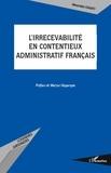 Alexandre Ciaudo - L'irrecevabilité en contentieux administratif français.