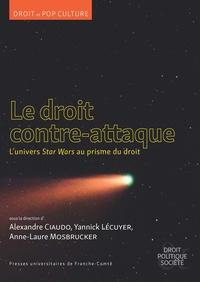 Alexandre Ciaudo et Yannick Lécuyer - Le droit contre-attaque - L'univers Star Wars au prisme du droit.