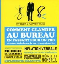 Alexandre Civico et Guy Solenn - Comment glander au bureau en passant pour un pro - Et autres techniques de survie en entreprise.
