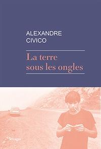 Alexandre Civico - La terre sous les ongles.