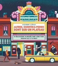Alexandre Clérisse - Alfred, Quentin & Pedro sont sur un plateau - 14 réalisateurs planqués dans leurs films. Trouve-les si tu peux !.