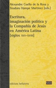 Alexandre Coello de la Rosa et Teodoro Hampe Martínez - Escritura, imaginacion politica y la Compania de Jesus en America Latina - Siglos XVI-XVIII.
