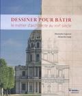 Alexandre Cojannot et Alexandre Gady - Dessiner pour bâtir - Le métier d'architecte au XVIIe siècle.