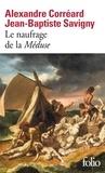 Alexandre Corréard et Jean-Baptiste Savigny - Le naufrage de la Méduse - Relation du naufrage de la frégate la Méduse.