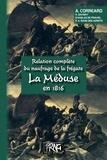 Alexandre Corréard et Henri Savigny - Relation complète du naufrage de la frégate La Méduse en 1816.