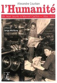 Alexandre Courban - L'Humanité, de Jean Jaurès à Marcel Cachin (1904-1939).