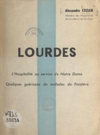 Alexandre Cozian et Louis Kerbiriou - Lourdes - L'hospitalité au service de Notre Dame, quelques guérisons de malades du Finistère.