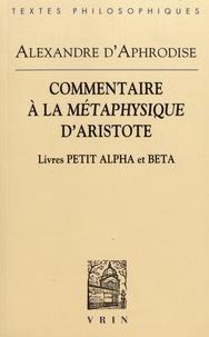 Alexandre d'Aphrodise - Commentaires à la Métaphysique d'Aristote - Livres Petit Alpha et Beta.