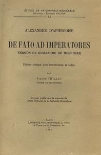 Alexandre d'Aphrodise et Pierre Thillet - De fato ad imperatores - Version de Guillaume de Moerbeke.
