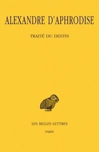 Alexandre d'Aphrodise - Traité du destin.