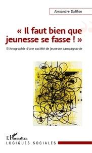 """Alexandre Dafflon - """"Il faut bien que jeunesse se fasse !"""" - Ethnographie d'une société de jeunesse campagnarde."""