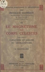 Alexandre Dauvillier - Le magnétisme des corps célestes (2). Variations et origine du géomagnétisme.