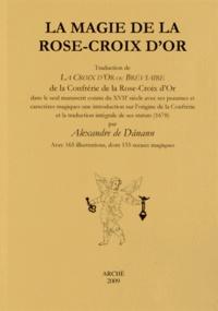 Alexandre de Danann - La magie de la Rose-Croix d'Or.