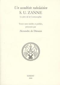 Un occultiste rabelaisien, S.U. Zanne- Le père de la Cosmosophie - Alexandre de Danann |