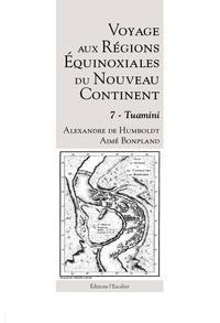 Alexandre de Humboldt et Aimé Bonpland - Voyage aux Régions Équinoxiales du Nouveau Continent - Tome 7 - Tuamini.