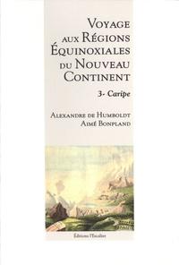 Alexandre de Humboldt et Aimé Bonpland - Voyage aux régions équinoxiales du nouveau continent - Tome 3, Caripe.