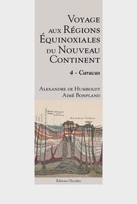 Alexandre de Humboldt et Aimé Bonpland - Voyage aux régions équinoxiales du nouveau continent - Tome 4, Caracas.