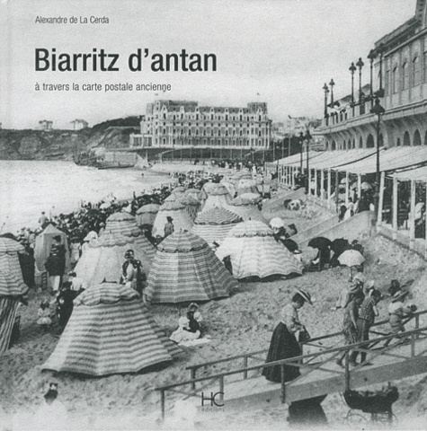 Alexandre de La Cerda - Biarritz d'antan - A travers la carte postale ancienne.