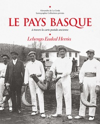 Alexandre de La Cerda - Le Pays Basque - A travers la carte postale ancienne. Lechengo Euskal Herria.