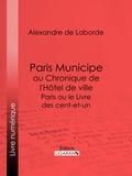 Alexandre de Laborde et  Ligaran - Paris Municipe ou Chronique de l'Hôtel de ville - Paris ou le Livre des cent-et-un.