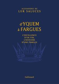 D'Yquem à Fargues- L'excellence d'un vin, l'histoire d'une famille - Alexandre de Lur Saluces |