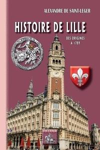 Alexandre de Saint-Léger - Histoire de Lille - Des origines à 1789.