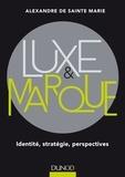 Alexandre de Sainte-Marie - Luxe et marque - Identité, stratégie, perspectives.