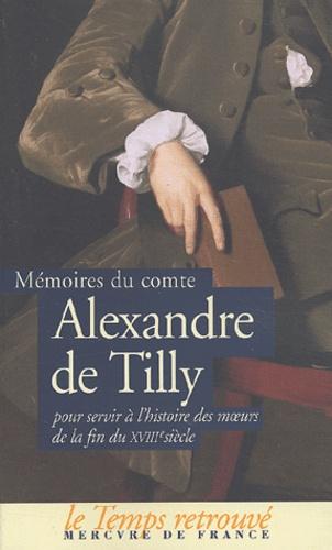 Alexandre de Tilly - Mémoires du comte Alexandre de Tilly pour servir à l'histoire des moeurs de la fin du XVIIIe siècle.