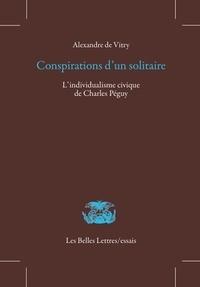 Alexandre de Vitry - Conspirations d'un solitaire - L'individualisme civique de Charles Péguy.