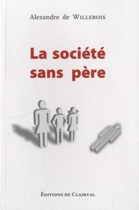 Alexandre de Willebois - La société sans père - Enquête psychoculturelle sur la civilisation sécularisée.