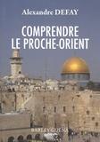 Alexandre Defay - Comprendre le Proche-Orient.