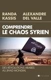 Alexandre Del Valle et Randa Kassis - Comprendre le Chaos syrien - Des révolutions arabes au jihad mondial.