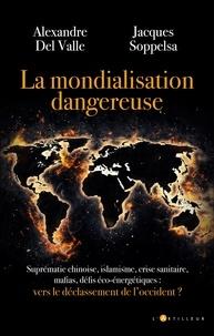 Alexandre Del Valle et Jacques Soppelsa - La mondialisation dangereuse - Vers le déclassement de l'occident.