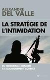 Alexandre Del Valle - La stratégie de l'intimidation - Du terrorisme jihadiste à l'islamiquement correct.