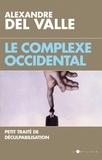 Alexandre Del Valle - Le Complexe occidental - Petit traité de déculpabilisation.