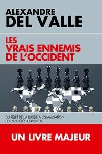 Alexandre Del Valle - Les vrais ennemis de l'Occident - Du rejet de la Russie à l'islamisation des sociétés ouvertes.