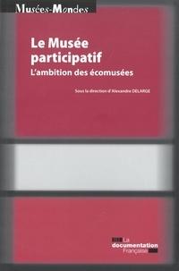 Alexandre Delarge - Le musée participatif - L'ambition des écomusées.